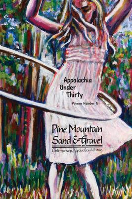 Appalachia Under Thirty - Volume 19: Pine Mountain Sand & Gravel