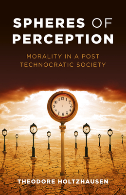 Spheres of Perception: Morality in a Post Technocratic Society