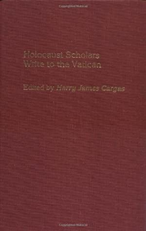 Holocaust Scholars Write to the Vatican by Harry J. Cargas