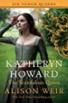 Katheryn Howard: The Scandalous Queen (Six Tudor Queens, #5)