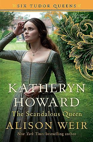 Katheryn Howard: The Scandalous Queen (Six Tudor Queens, #5)