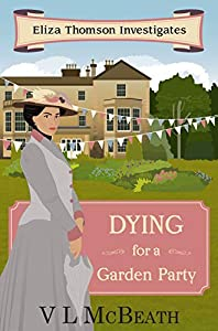 Dying for a Garden Party: An Eliza Thomson Investigates Murder Mystery