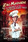ZIN MIGNON and the SECRET of the PICKLED PIGS' FEET (Zin Mignon #1)