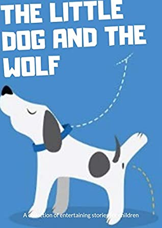Little dog and Bad Wolf: best short story for kids ( fun bedtime story for kids ages 2-12-Perfect for Bedti) (Children's Book )