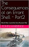 The Consequences of an Errant Shell - Part2: World War 2 and the Sino-Russian War (Part 2 of 2)