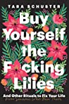 Buy Yourself the F*cking Lilies by Tara Schuster
