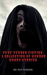 Pure Terror Fiction: A Horror Short Story Collection