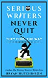 Serious Writers Never Quit: They Find The Way