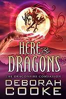 Here Be Dragons: The Dragonfire Novel Companion (The Dragonfire Novels Book 15)