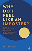 Why Do I Feel Like an Imposter?: How to Understand and Cope with Imposter Syndrome