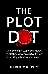 The Plot Dot: An eight-step visual guide to plotting unforgettable fiction and writing a book readers love.