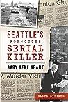 Seattle's Forgotten Serial Killer: Gary Gene Grant