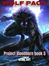 Project Bloodborn - Book 5: WOLF PACK: A werewolves and shifters novel.