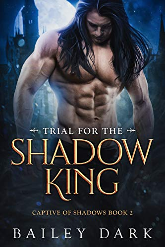 Bailey Dark - Captive of Shadows 2 - Trial for The Shadow King