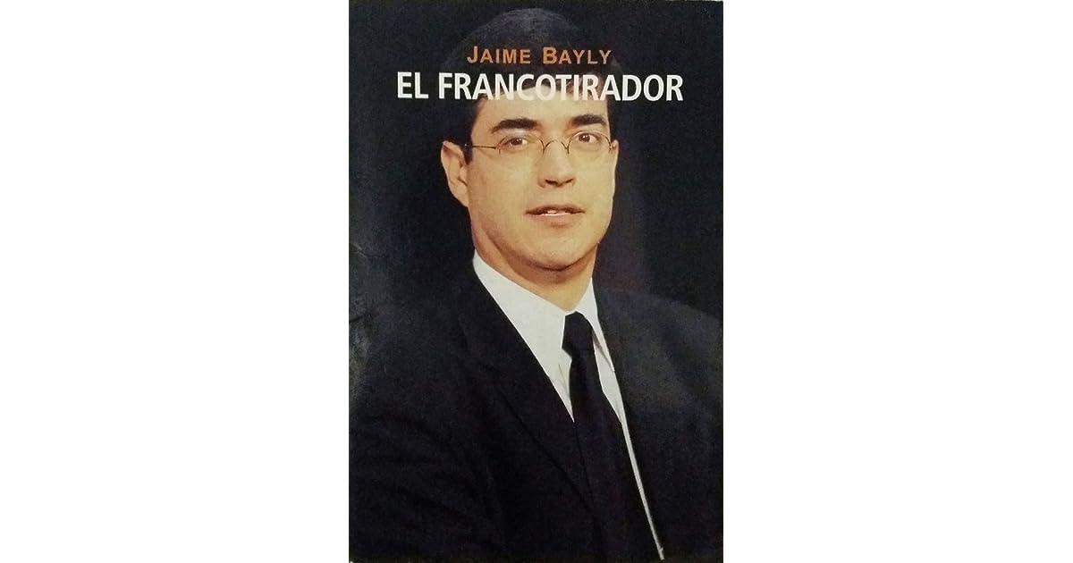 El Francotirador By Jaime Bayly Después de 10 años, el gran entrevistador y escritor, vuelve a las pantallas peruanas con su late night show «bayly». el francotirador by jaime bayly