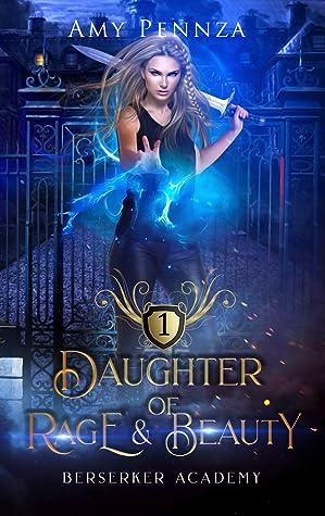 Daughter of Rage and Beauty (Berserker Academy, #1)
