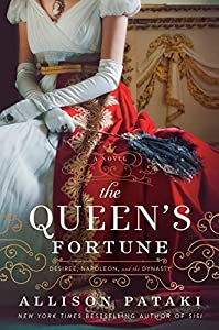 The Queen's Fortune: A Novel of Desiree, Napoleon, and the Dynasty That Outlasted the Empire