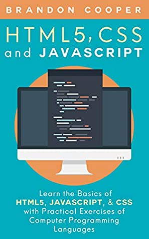 HTML5, CSS, and JavaScript: Learn the Basics of HTML5, JavaScript, & CSS with Practical Exercises of Computer Programming Languages