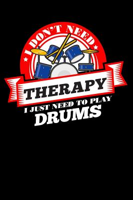 I Don T Need Therapy Just Need To Play Drums 100 Page Blank Lined