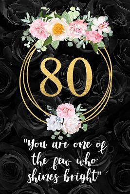 80 You Are One Of The Few Who Shines Bright Beautiful Floral 80th Birthday Gift Blank Lined Notebook With Motivational Quote Cute And Practical Alternative To A Birthday Card By Not