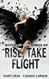 Rise, Take Flight (Sisters of Bloodcreek, #3)
