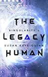 The Legacy Human (Singularity, #1)