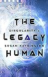 The Legacy Human (Singularity, #1)