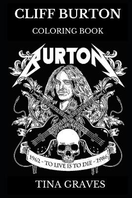 Cliff Burton Coloring Book: Legendary Bassist and Metallica's Co-Founder, RIP Icon and Prodigy Musician Inspired Adult Coloring Book