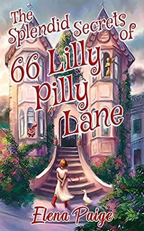 The Splendid Secrets of 66 Lilly Pilly Lane (A fairy fantasy for kids ages 9-12)