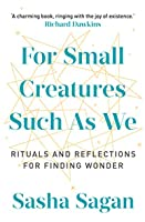For Small Creatures Such As We: Rituals and reflections for finding wonder