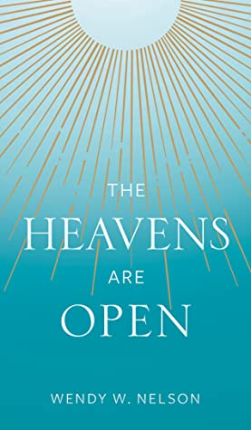 The Heavens Are Open by Wendy Watson Nelson