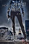 How to Defeat a Hero: A Novel (The Henchman's Survival Guide Book 2)