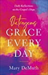 Outrageous Grace Every Day: Experience God's Story in 90 Days