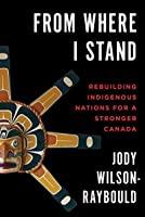 From Where I Stand: Rebuilding Indigenous Nations for a Stronger Canada