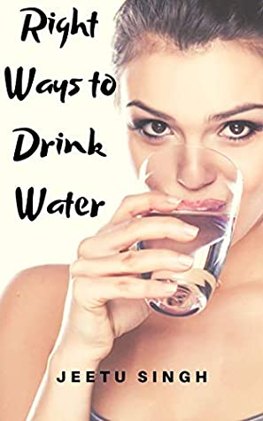 Effective Ways to Drink Water: Three Most Asked Question About Drinking Of Water