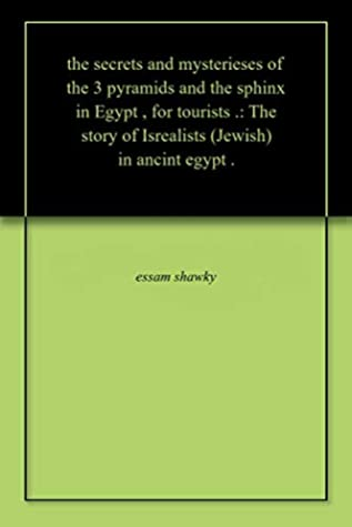 the secrets and mysterieses of the 3 pyramids and the sphinx in Egypt , for tourists .: The story of Isrealists (Jewish) in ancint egypt .