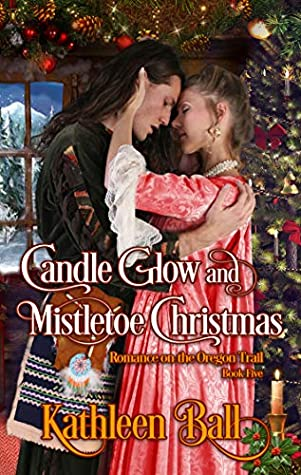 Candle Glow and Mistletoe Christmas: A Christian Romance (Romance on the Oregon Trail Book 5)