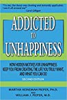Addicted to Unhappiness: How Hidden Motives for Unhappiness Keep You from Creating the Life You Truly Want, And What You Can Do