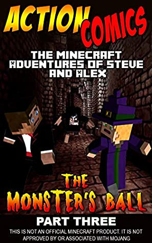 Action Comics: The Minecraft Adventures of Steve and Alex: The Monster's Ball – Part Three (Minecraft Steve and Alex Adventures Book 35)