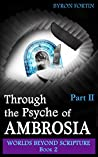 Through the Psyche of Ambrosia: Part II (Worlds Beyond Scripture Book 2)