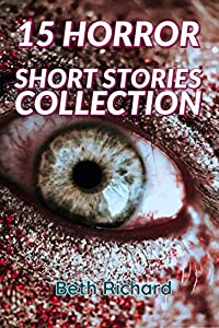 15 HORROR SHORT STORIES COLLECTION: Horror Short Stories Collection with Scary Ghosts, Paranormal & Supernatural Monsters for Multiple Authors