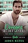 Omega's Secret Lovers (Under Siege, #3)