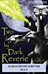 Two if by Dark Reverie: Part II (Worlds Beyond Scripture Book 4)