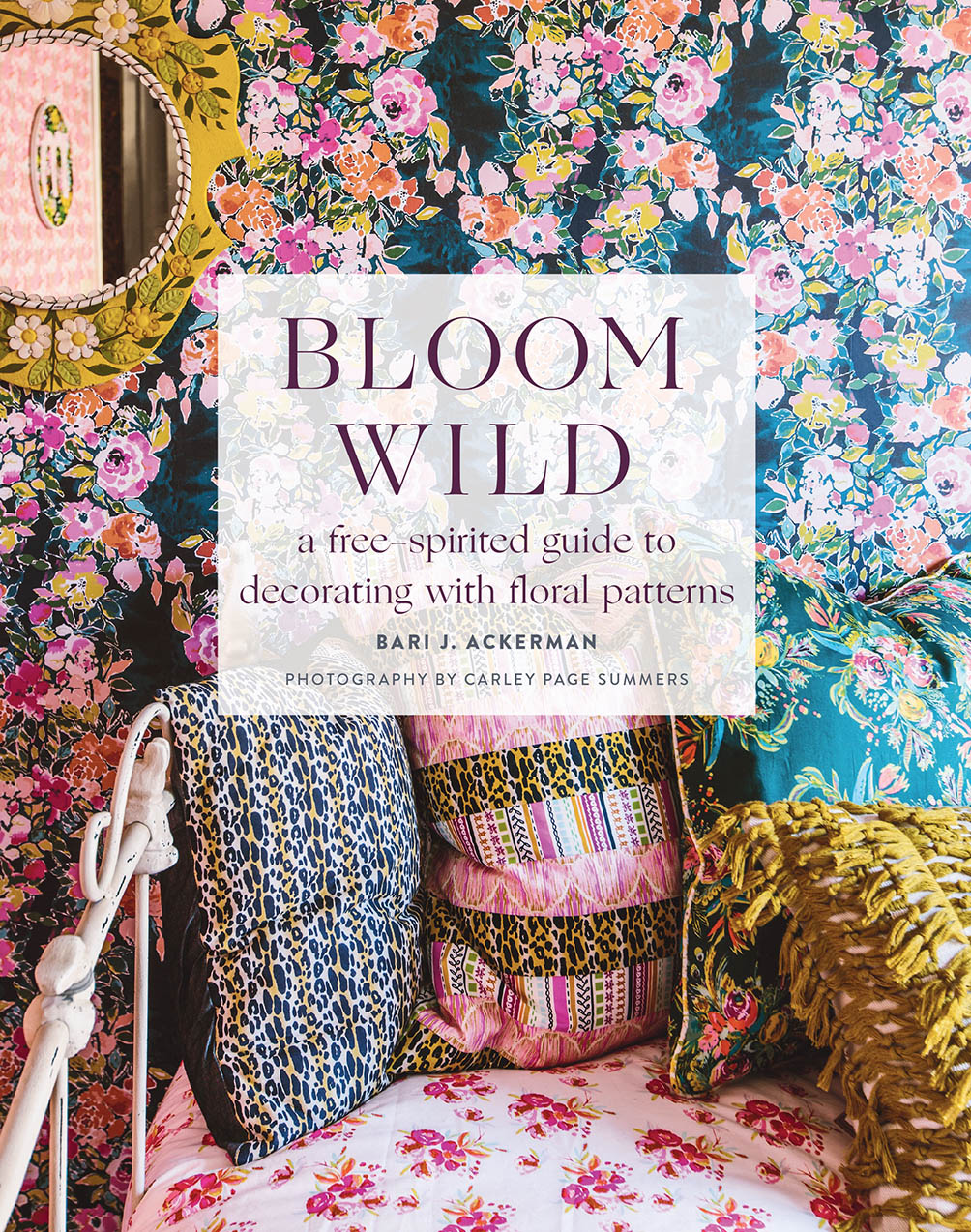 Bloom Wild: a free-spirited guide to decorating with floral patterns