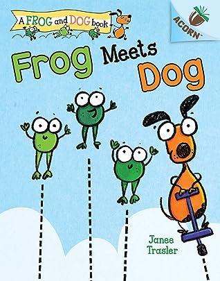 Frog Meets Dog by Janee Trasler