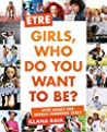 Être: Girls, Who Do You Want to Be?
