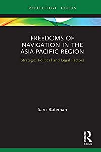 Freedoms of Navigation in the Asia-Pacific Region: Strategic, Political and Legal Factors