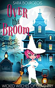 Over the Broom (Wicked Witches of Coventry #9)