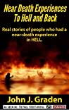 Near Death Experiences to Hell and Back: Stories of people who had a near-death experience in hell (Near-Death Experiences Book 3)