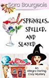 Sprinkles, Spelled, and Slayed (An Allegra Darling Cozy Mystery Book 3)